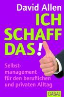 Ich schaff das!: Selbstmanagement für den beruflichen und privaten Alltag (Dein Erfolg)