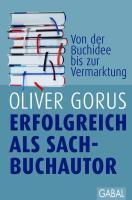 Erfolgreich als Sachbuchautor: Von der Buchidee bis zur Vermarktung