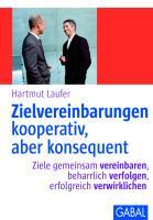 Zielvereinbarungen - kooperativ, aber konsequent: Ziele gemeinsam vereinbaren, beharrlich verfolgen, erfolgreich verwirklichen (Whitebooks)