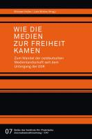 Wie die Medien zur Freiheit kamen. Zum Wandel der ostdeutschen Medienlandschaft seit dem Untergang der DDR