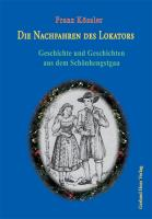Die Nachfahren des Lokoators: Geschichte und Geschichten aus dem Schönhengstgau