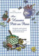 Aus Husums Pütt un Pann: Ein Koch- und Lesebuch mit Rezepten aus Husum und seinem Umland