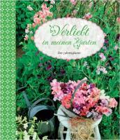 Verliebt in meinen Garten: Der Jahresplaner