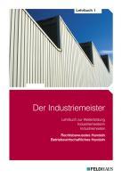 Der Industriemeister / Der Industriemeister - Lehrbuch 1: Rechtsbewusstes Handeln, Betriebswirtschaftliches Handeln