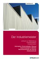 Der Industriemeister - Lehrbuch 2: Information, Kommunikation, Planung - Zusammenarbeit im Betrieb - Naturwissenschaft und Technik - Arbeitsmethodik