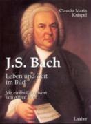 Johann Sebastian Bach: Leben und Zeit im Bild