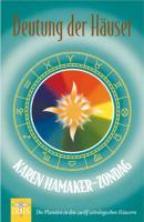 Deutung der Häuser: Die Planeten in den zwölf astrologischen Häusern