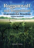 Roggenwolf und Roggenhund im germanischen Brauchtum