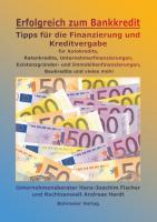 Erfolgreich zum Bankkredit: Tipps für die Finanzierung und Kreditvergabe für Autokredite, Ratenkredite, Unternehmerfinanzierungen, Existenzgründungen, Immobilienfinanzierungen, Baukredite u. v. m.