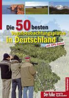 Die 50 besten Vogelbeobachtungsplätze in Deutschland: mit GPS-Daten