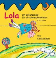 Lola: ein Schutzengel für alle Menschenkinder von 5-100 Jahren. Geschichten für Kinder. Mit Musik von Maria Belova. 2 Audio-CDs