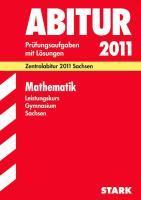 Abitur-Prüfungsaufgaben Gymnasium Sachsen; Mathematik Leistungskurs; Zentralabitur 2012; Originalprüfungen 2010-2011 mit Lösungen