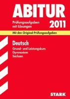 Abitur-Prüfungsaufgaben Gymnasium Sachsen; Deutsch Grund- und Leistungskurs 2012; Mit den Original-Prüfungsaufgaben Jahrgänge 2006-2011 mit Lösungen.