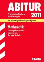 Abitur-Prüfungsaufgaben Gymnasium Sachsen-Anhalt; Mathematik Leistungskursniveau 2012; Mit den Original-Prüfungsaufgaben Jahrgänge 2005-2011 mit Lösungen.