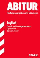 Abitur-Prüfungsaufgaben Gymnasium Sachsen-Anhalt; Englisch Grund- und Leistungskursniveau 2012; Mit den Original-Prüfungsaufgaben Jahrgänge 2005-2011 mit Lösungen.