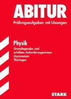 Abitur-Prüfungsaufgaben Gymnasium Thüringen. Physik, Grundlegendes und erhöhtes Anforderungsniveau. Jahrgänge 2006 - 2010 mit Lösungen
