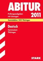 Abitur-Prüfungsaufgaben Gymnasium Thüringen; Deutsch 2012; Mit den Original-Prüfungsaufgaben Jahrgänge 2008-2011 mit Lösungen.