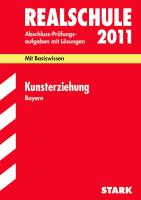 Abschluss-Prüfungsaufgaben Realschule Bayern; Kunsterziehung 2012; Mit Basiswissen. Prüfungsaufgaben mit Lösungen Jahrgänge 2006-2011.