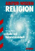 Abitur-Wissen Religion. Glaube und Naturwissenschaft.