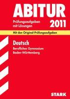Berufliches Gymnasium 2012: Abitur-Prüfungsaufgaben mit Lösungen. Deutsch Baden-Württemberg. Mit den Originalprüfungen 2008-2011