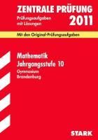 Zentrale Prüfung Gymnasium Brandenburg; Mathematik Jahrgangsstufe 10, 2012; Mit den Original-Prüfungsaufgaben Jahrgänge 2005-2011 mit Lösungen.