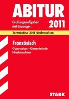 Abitur-Prüfungsaufgaben Gymnasium/Gesamtschule Niedersachsen; Französisch; Zentralabitur 2012 Niedersachsen Jahrgänge 2006-2011 mit Lösungen