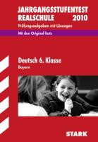Jahrgangsstufentest 2012. Realschule Bayern Deutsch 6. Klasse: Mit den Original-Tests Jahrgänge 2008-2011 Prüfungsaufgaben mit Lösungen