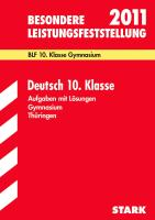 Besondere Leistungsfeststellung Gymnasium Thüringen; BLF Deutsch 10. Klasse 2012; Original-Prüfungsaufgaben 2007 bis 2011 mit Lösungen