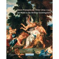Jean-François de Troy (1679-1752): Die Werke in der Berliner Gemäldegalerie