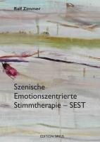 Szenische Emotionszentrierte Stimmtherapie - SEST: Ein integrativer Ansatz zur Behandlung funktionell bedingter Störungen der Sprechstimme