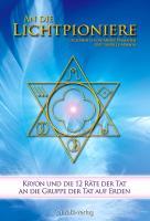 An die Lichtpioniere: Kryon und die 12 Räte der Tat an die Gruppe der Tat auf Erden