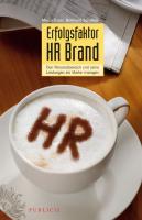 Erfolgsfaktor HR Brand: Den Personalbereich und Seine Listungen als Marke Managen (German Edition)