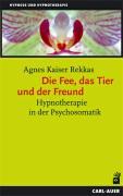 Die Fee, das Tier und der Freund. Hypnotherapie in der Psychosomatik