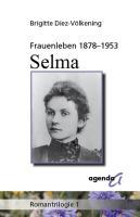 Frauenleben 1878-1953. Selma: Romantrilogie 1
