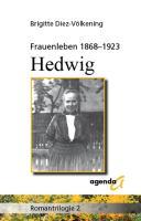 Frauenleben 1868-1923. Hedwig: Romantrilogie 2