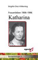 Frauenleben 1906-1996. Katharina: Romantrilogie 3