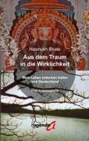 Aus dem Traum in die Wirklichkeit: Mein Leben zwischen Indien und Deutschland Eine Autobiografie