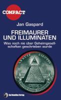 Freimaurer und Illuminaten: Was noch nie über Geheimgesellschaften geschrieben wurde