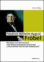 Friedrich Wilhelm August Fröbel: Beiträge zur Biographie und Wirkungsgeschichte eines ?verdienten deutschen Pädagogen?