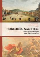 Heidelberg nach 1693: Bewältigungsstrategien einer zerstörten Stadt