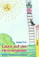 Laura auf der Himmelsleiter: Bunte Kindergeschichten