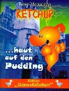Ketchup... haut auf den Pudding - Mennigen, Peter