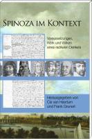 Spinoza im Kontext: Voraussetzungen, Werk und Wirken eines radikalen Denkers