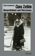 Clara Zetkin: Bürgerlichkeit und Marxismus (Veröffentlichungen des Instituts für soziale Bewegungen - Schriftenreihe A: Darstellungen)