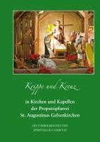 Krippe und Kreuz in Kirchen und Kapellen der Propsteipfarrei St. Augustinus Gelsenkirchen