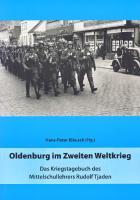 Oldenburg im Zweiten Weltkrieg: Das Kriegstagebuch des Mittelschullehrers Rudolf Tjaden (Oldenburger Studien)