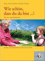 Wie schön, dass du da bist ...!: Ein Lese- und Erlebnisbuch