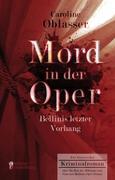 Mord in der Oper - Bellinis letzter Vorhang. Ein historischer Kriminalroman über die Zeit des Belcanto und Vincenzo Bellinis Oper 'Norma'