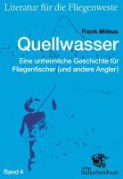 Quellwasser: Eine unheimliche Geschichte für Fliegenfischer (und andere Angler) (Literatur für die Fliegenweste)