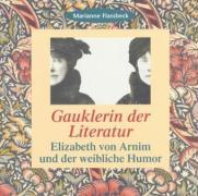 Gauklerin der Literatur: Elizabeth von Arnim und der weibliche Humor
